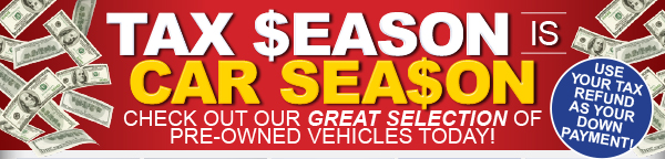 Tax Season is Car Season - Check out our great selection of pre-owned vehicles today.